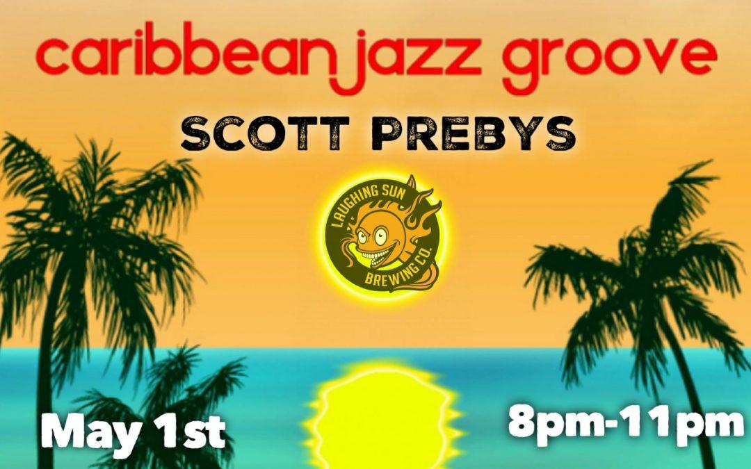 Live Music! Caribbean Jazz Groove with Scott Prebys 🎵
